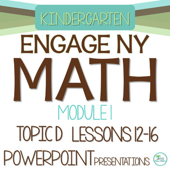 Engage NY/Eureka Math PowerPoint Presentations Kindergarten Module 1 Topic D