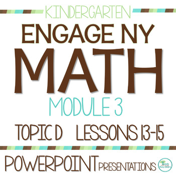 Engage NY/Eureka Math Presentations Kindergarten Module 3 Topic D Lessons 13-15