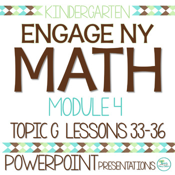 Engage NY/Eureka Math Presentations Kindergarten Module 4 Topic G Lessons 33-36