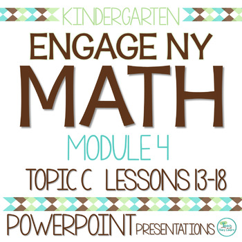 Engage NY/Eureka Math Presentations Kindergarten Module 4 Topic C Lessons 13-18