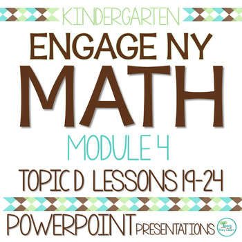 Engage NY/Eureka Math Presentations Kindergarten Module 4 Topic D Lessons 19-24