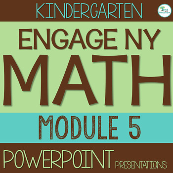 Engage NY/Eureka Math Presentations Kindergarten Module 5 ENTIRE MODULE