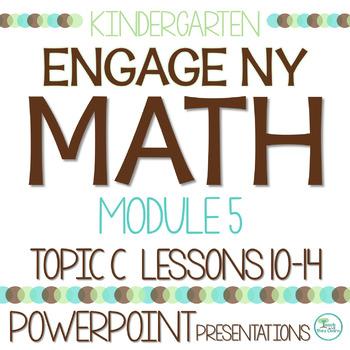 Engage NY/Eureka Math Presentations Kindergarten Module 5 Topic C Lessons 10-14