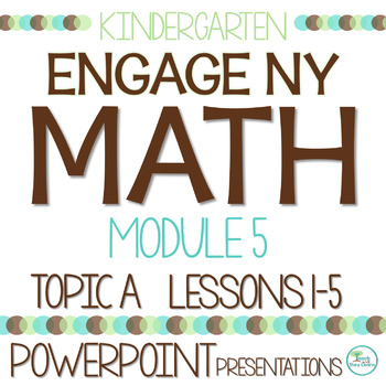 Engage NY/Eureka Math Presentations Kindergarten Module 5 Topic A Lessons 1-5