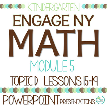 Engage NY/Eureka Math Presentations Kindergarten Module 5 Topic D Lessons 15-19