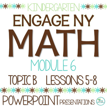 Engage NY/Eureka Math PowerPoint Presentations Kindergarten Module 6 Topic B