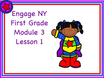 Engage NY First Grade Module 3 Lesson 1