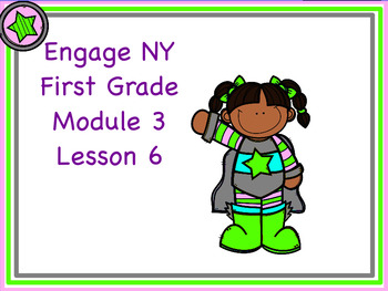 Engage NY First Grade Module 3 Lesson 6