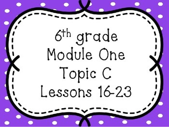 Engage NY Math 6, Module 1, Topic C