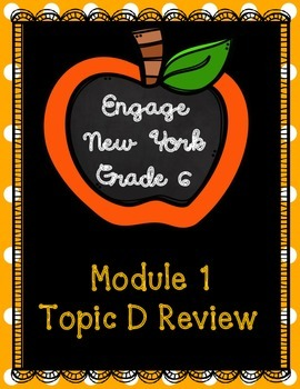 Engage NY Math 6, Module 1 Topic D Review