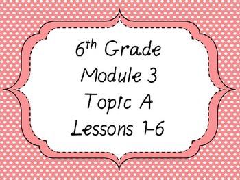 Engage NY Math 6, Module 3 Topic A