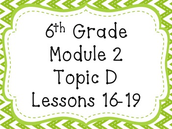 Engage NY Math 6, Module 2, Topic D