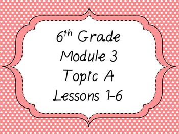 Engage NY Math 6 Module 3 PPT Bundle
