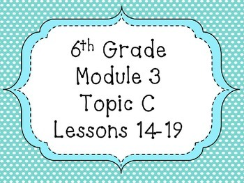 Engage NY Math 6, Module 3 Topic C