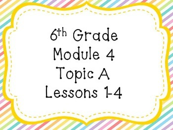 Engage NY Math 6, Module 4 Topics A and B