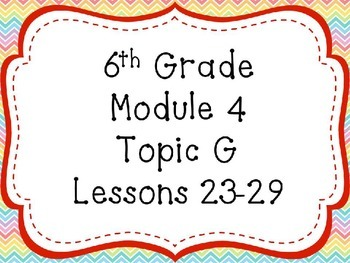 Engage NY Math 6, Module 4 Topics G and H
