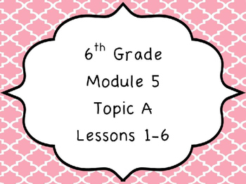 Engage NY Math 6, Module 5 Topic A