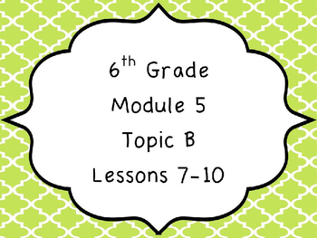 Engage NY Math 6, Module 5 Topic B