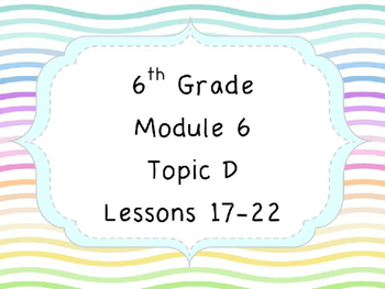 Engage NY Math 6, Module 6 Topic D