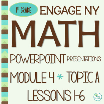 Engage NY Math SMART board 1st Grade Module 4 Topic A Lessons 1-6
