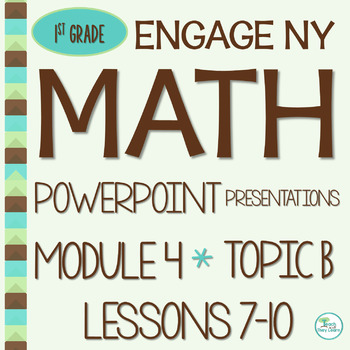 Engage NY (Eureka Math) Presentations 1st Grade Module 4 Topic B Lessons 7-10