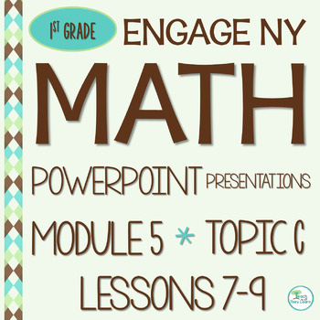 Engage NY Math SMART board 1st Grade Module 5 Topic C Lessons 7-9