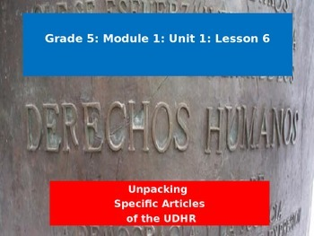 Engage NY Module 1 Unit 1 Lesson 6: Unpacking Specific Articles of the UDHR