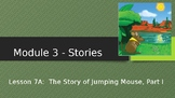 Engage NY:  Module 3 - Stories:  Lesson 7A:  The Story of Jumping Mouse, Part I