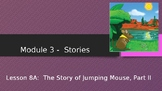 Engage NY:  Module 3 - Stories:  Lesson 8A -The Story of Jumping Mouse, Part II""