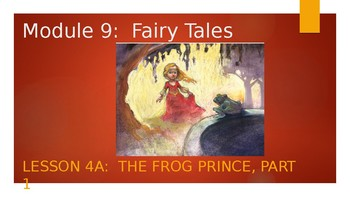 Engage NY:  Module 9 - Fairy Tales:  Lesson 4A:  The Frog Prince, Part 1