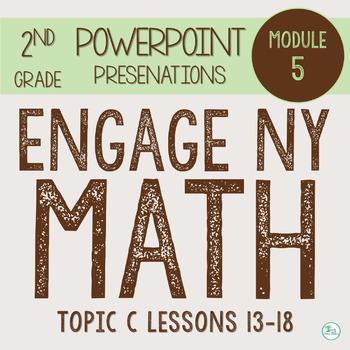 Engage NY (Eureka Math) Presentations 2nd Grade Module 5 Topic C Lessons 13-18
