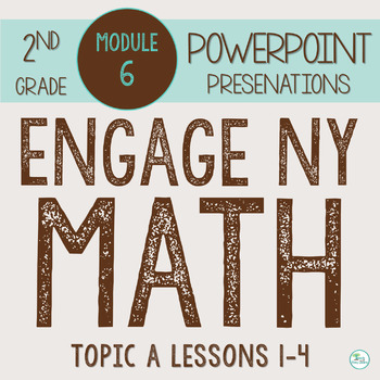 Engage NY (Eureka Math) Presentations 2nd Grade Module 6 Topic A Lessons 1-4