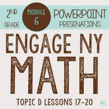 Engage NY (Eureka Math) Presentations 2nd Grade Module 6 Topic D Lessons 17-20