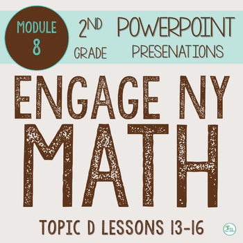 Engage NY (Eureka Math) Presentations 2nd Grade Module 8 Topic D Lessons 13-16