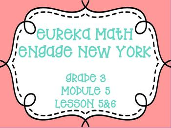 Engage New York/Eureka Math, Grade 3, Module 5, Lesson 5 and 6