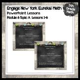 Engage New York (Eureka) Math Grade 5-Module 6 Lessons 1-6 POWERPOINT
