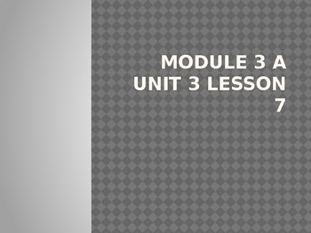 Engage New York Module 3 A unit 3 lesson 7 PowerPoint