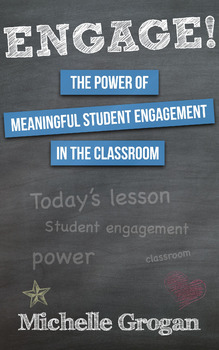 Engage! The Power of Meaningful Student Engagement in the Classroom
