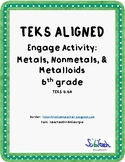 Engage for Metals, Nonmetals & Metalloids (TEKS 6.6A)