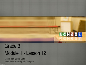 Eureka Math - 3rd Grade Module 1, Lesson 12 PowerPoint