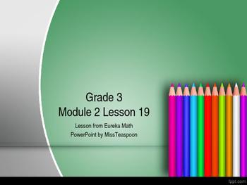 Eureka Math - 3rd Grade Module 2, Lesson 19 PowerPoint