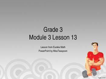 Eureka Math - 3rd Grade Module 3, Lesson 13 PowerPoint