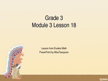 Eureka Math - 3rd Grade Module 3, Lesson 18 PowerPoint