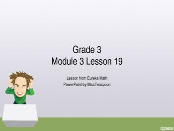Eureka Math - 3rd Grade Module 3, Lesson 19 PowerPoint