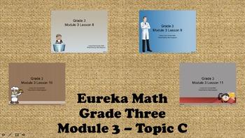 Eureka Math - 3rd Grade Module 3, Topic C PowerPoints