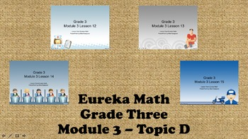 Eureka Math - 3rd Grade Module 3, Topic D PowerPoints