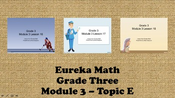 Eureka Math - 3rd Grade Module 3, Topic E PowerPoints