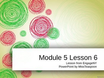 EngageNY - 3rd Grade Module 5, Lesson 6 PowerPoint