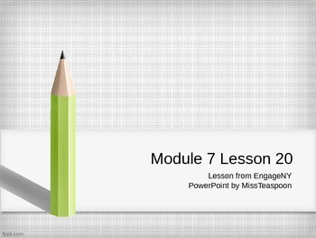 EngageNY - 3rd Grade Module 7, Lesson 20 PowerPoint