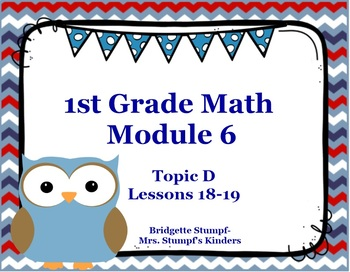 EngageNY Eureka First Grade Math Module 6 Topic D Lessons 18-19